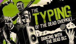 DLC The Typing of Dead: Overkill Dancing with The Dead Sudah Tersedia