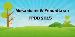 Mekanisme dan Cara Pendaftaran PPDB 2015