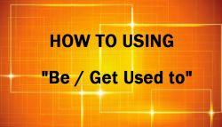 Penggunaan Get Used to pada Kalimat