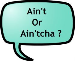 Apa Sih Perbedaan Antara Aint dan Aintcha?