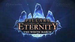 Ekspansi Kedua Pillars of Eternity: The White March Part 2 Akhirnya Resmi Rilis Hari Ini!