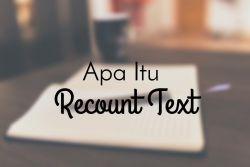 Mengenal Recount Text dan Contoh Penggunaannya