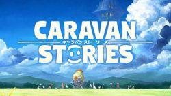 Caravan Stories, Mmorpg Cross-Platform Memperlihatkan Trailer Terbarunya